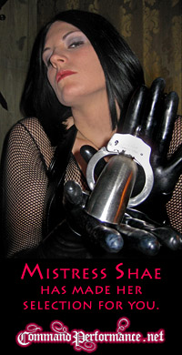 Command Performance : Mistress Shae Fatale of Command Performance knows how to get what she wants.